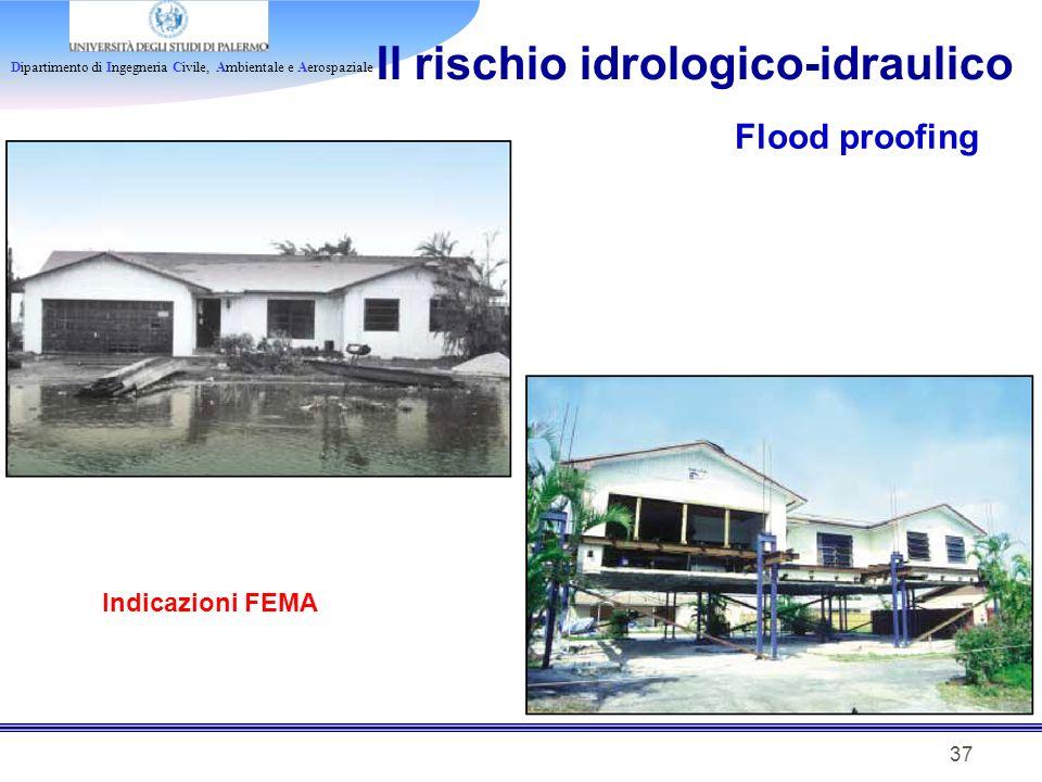 Dipartimento di Ingegneria Civile, Ambientale e Aerospaziale 37 Il rischio idrologico-idraulico Flood proofing Indicazioni FEMA