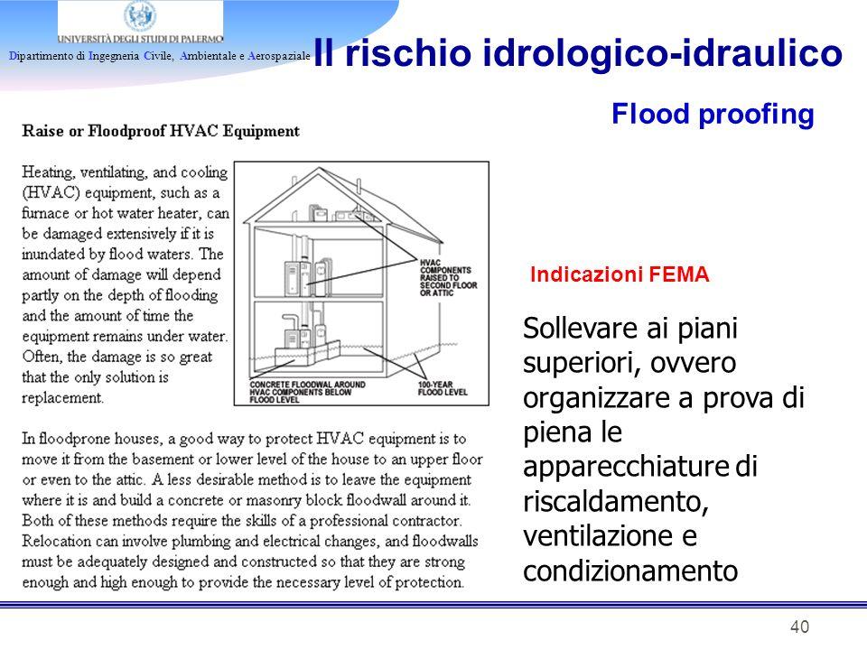 Dipartimento di Ingegneria Civile, Ambientale e Aerospaziale 40 Il rischio idrologico-idraulico Flood proofing Indicazioni FEMA Sollevare ai piani sup