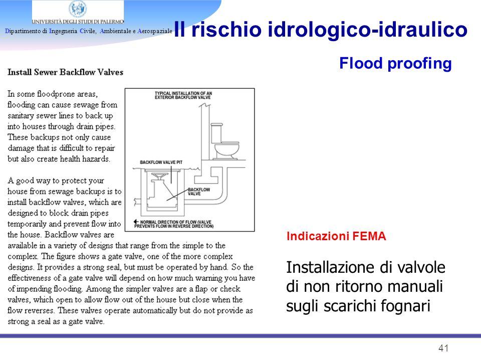 Dipartimento di Ingegneria Civile, Ambientale e Aerospaziale 41 Il rischio idrologico-idraulico Flood proofing Indicazioni FEMA Installazione di valvo