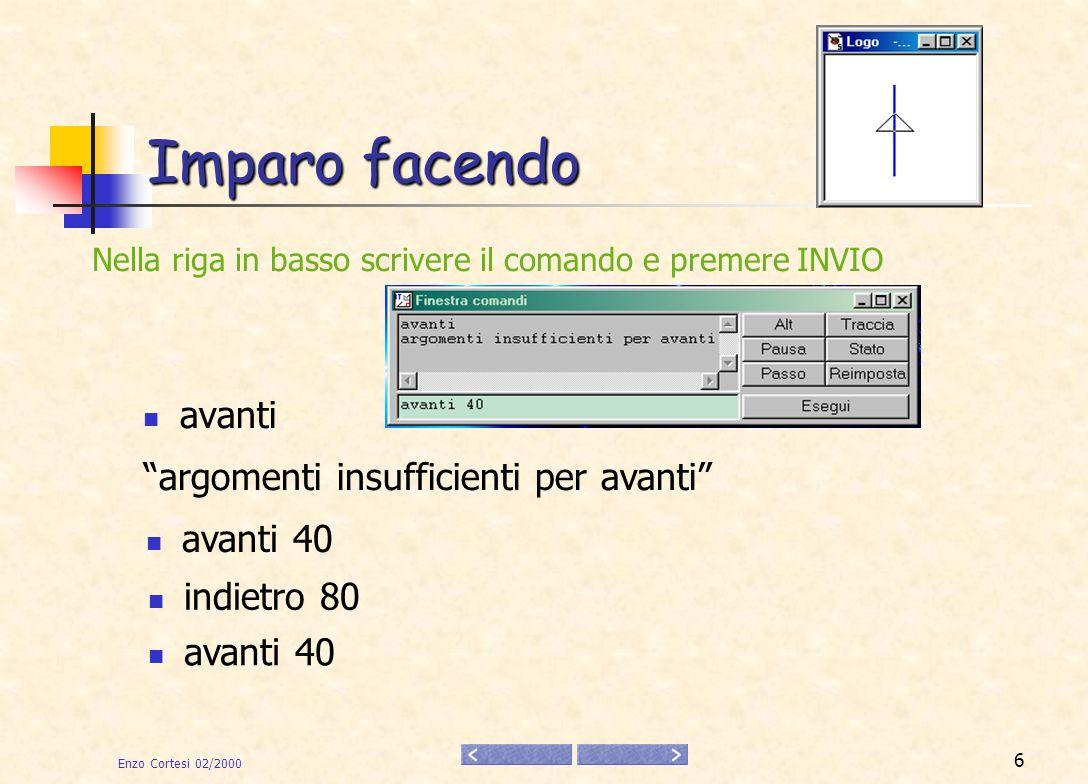 Enzo Cortesi 02/2000 7 Direzione destra argomenti insufficienti per destra destra 90 avanti 40 destra 90 avanti 40 destra … esplorare con vari numeri
