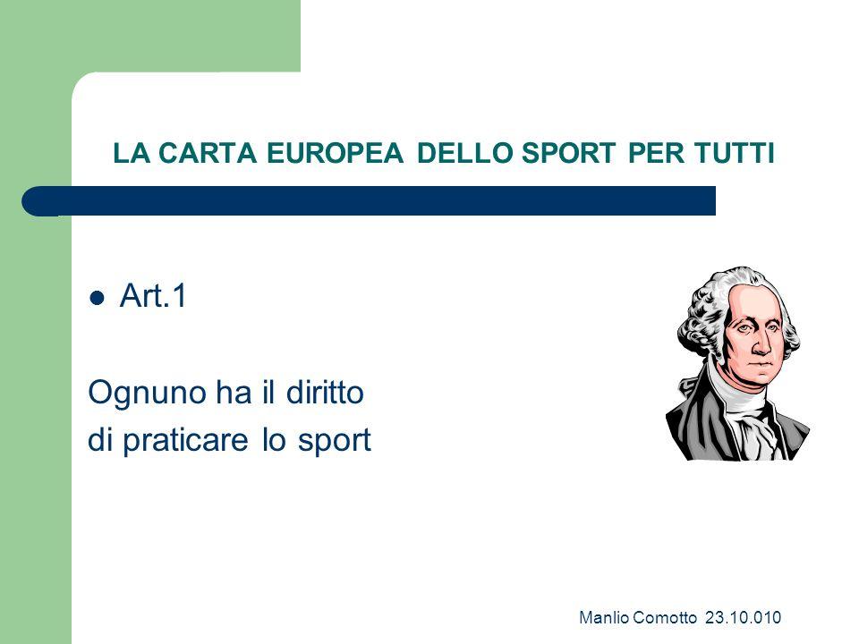 Manlio Comotto 23.10.010 Art.1 Ognuno ha il diritto di praticare lo sport LA CARTA EUROPEA DELLO SPORT PER TUTTI