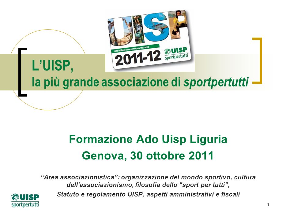 1 LUISP, la più grande associazione di sportpertutti Formazione Ado Uisp Liguria Genova, 30 ottobre 2011 Area associazionistica: organizzazione del mo