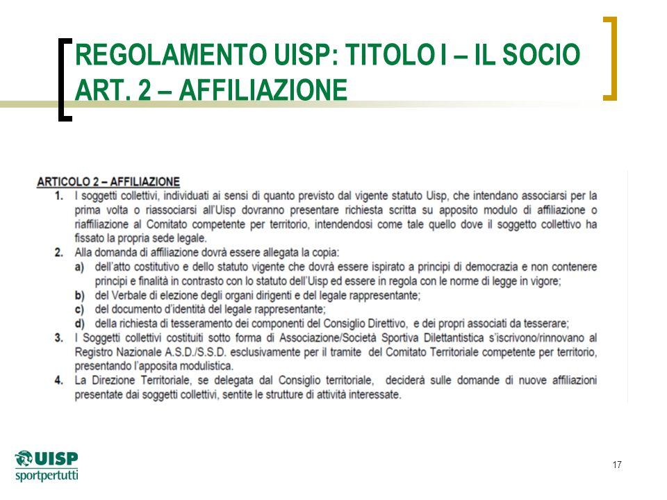 17 REGOLAMENTO UISP: TITOLO I – IL SOCIO ART. 2 – AFFILIAZIONE