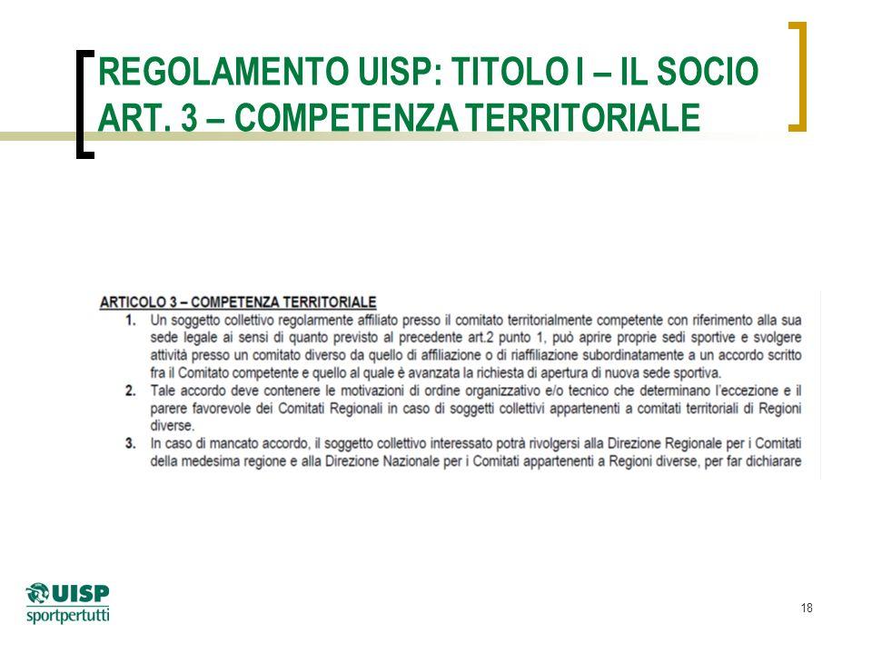18 REGOLAMENTO UISP: TITOLO I – IL SOCIO ART. 3 – COMPETENZA TERRITORIALE