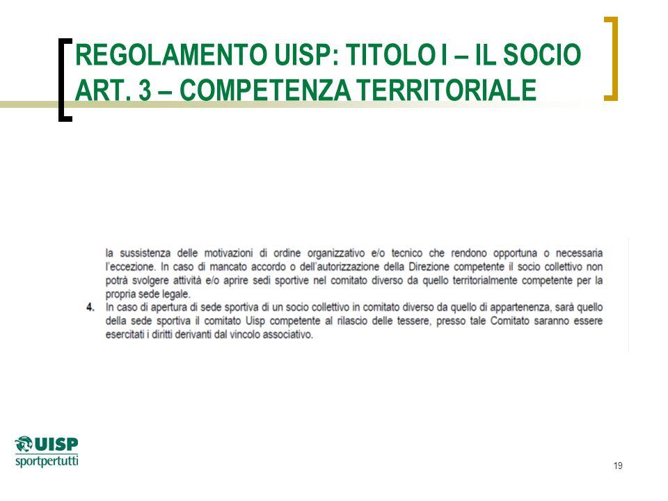19 REGOLAMENTO UISP: TITOLO I – IL SOCIO ART. 3 – COMPETENZA TERRITORIALE
