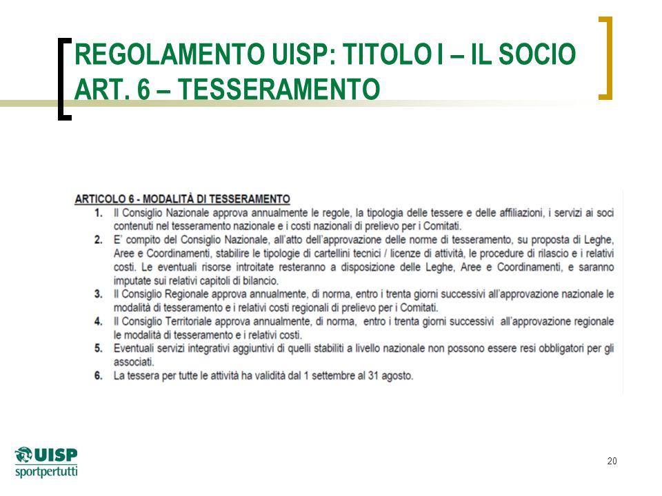 20 REGOLAMENTO UISP: TITOLO I – IL SOCIO ART. 6 – TESSERAMENTO