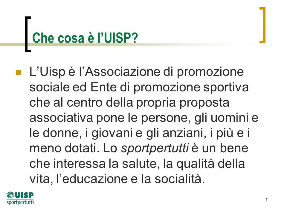 7 Che cosa è lUISP? LUisp è lAssociazione di promozione sociale ed Ente di promozione sportiva che al centro della propria proposta associativa pone l