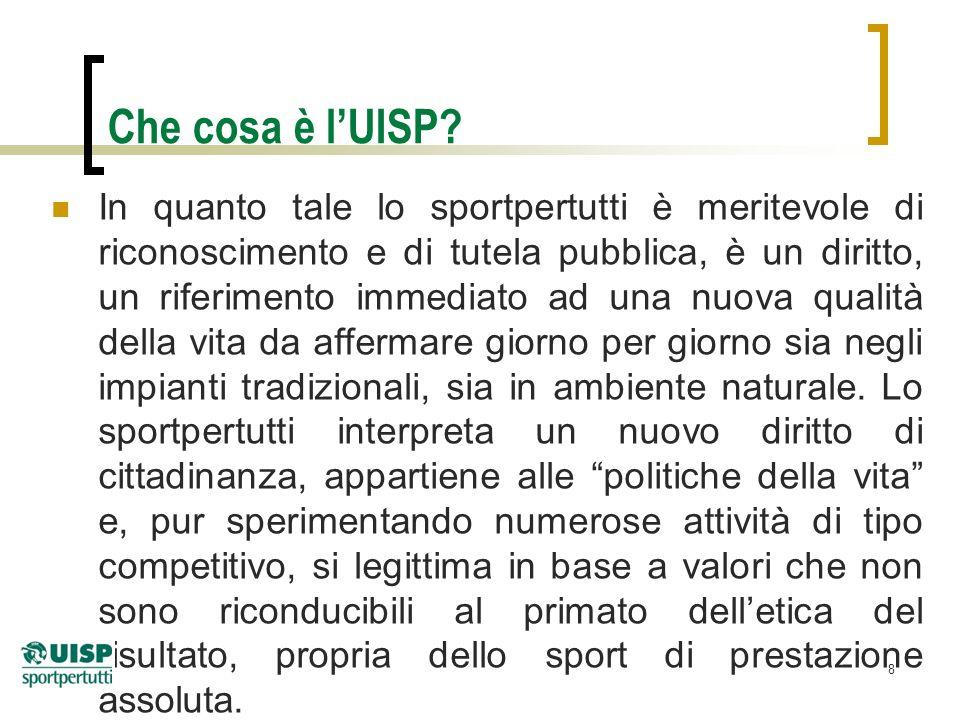 8 Che cosa è lUISP? In quanto tale lo sportpertutti è meritevole di riconoscimento e di tutela pubblica, è un diritto, un riferimento immediato ad una
