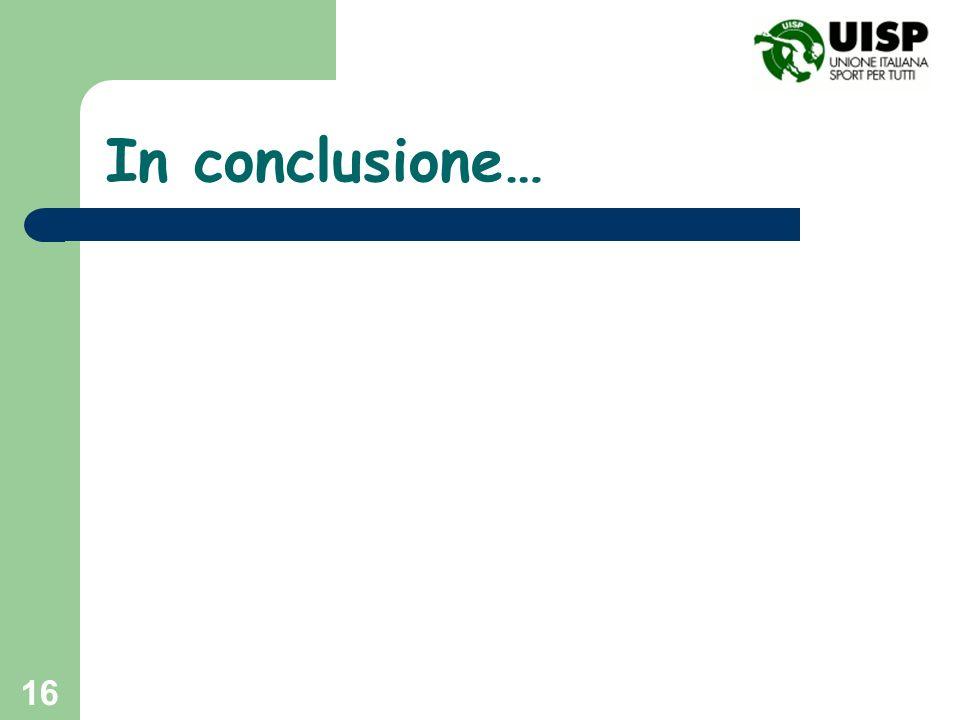 16 In conclusione…