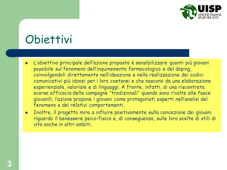 3 Obiettivi Lobiettivo principale dellazione proposta è sensibilizzare quanti più giovani possibile sul fenomeno dellinquinamento farmacologico e del