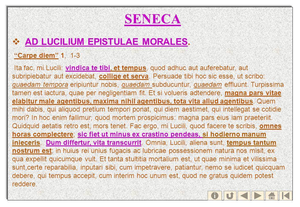 SENECA AD LUCILIUM EPISTULAE MORALES.AD LUCILIUM EPISTULAE MORALES Carpe diem 1, 1-3 Ita fac, mi Lucili: vindica te tibi, et tempus, quod adhuc aut au