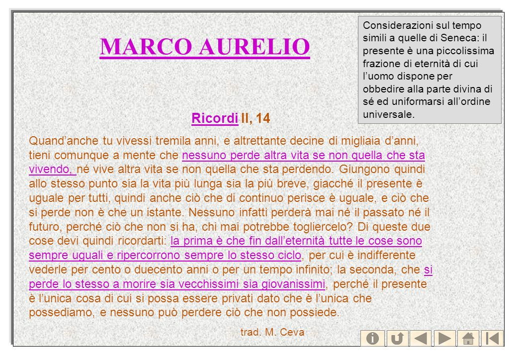 MARCO AURELIO RicordiRicordi II, 14 Quandanche tu vivessi tremila anni, e altrettante decine di migliaia danni, tieni comunque a mente che nessuno per