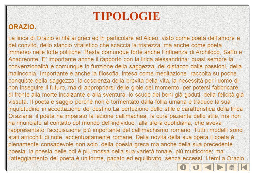 TIPOLOGIE ORAZIO. La lirica di Orazio si rifà ai greci ed in particolare ad Alceo, visto come poeta dellamore e del convito, dello slancio vitalistico