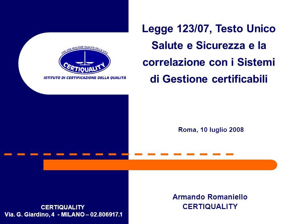 CERTIQUALITY Via. G. Giardino, 4 - MILANO – 02.806917.1 Armando Romaniello CERTIQUALITY Legge 123/07, Testo Unico Salute e Sicurezza e la correlazione