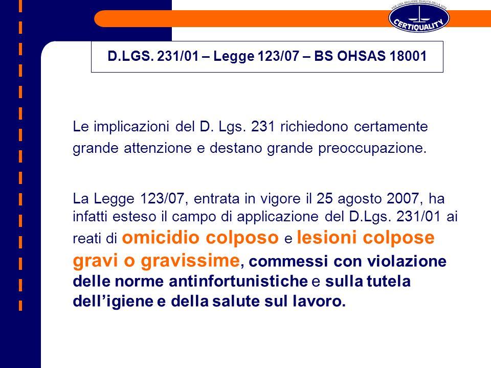 Le implicazioni del D. Lgs. 231 richiedono certamente grande attenzione e destano grande preoccupazione. La Legge 123/07, entrata in vigore il 25 agos