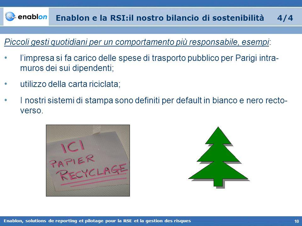 10 Enablon, solutions de reporting et pilotage pour la RSE et la gestion des risques Enablon e la RSI:il nostro bilancio di sostenibilità 4/4 Piccoli