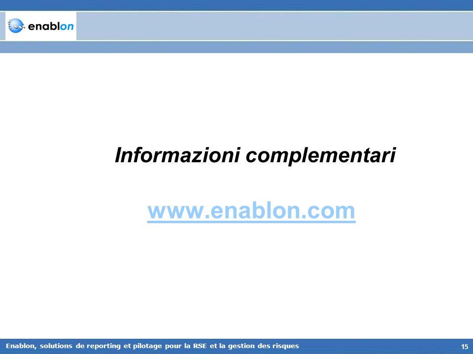 15 Enablon, solutions de reporting et pilotage pour la RSE et la gestion des risques Informazioni complementari www.enablon.com