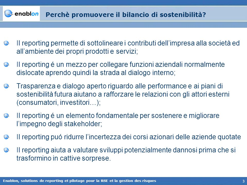 3 Enablon, solutions de reporting et pilotage pour la RSE et la gestion des risques Perchè promuovere il bilancio di sostenibilità? Il reporting perme