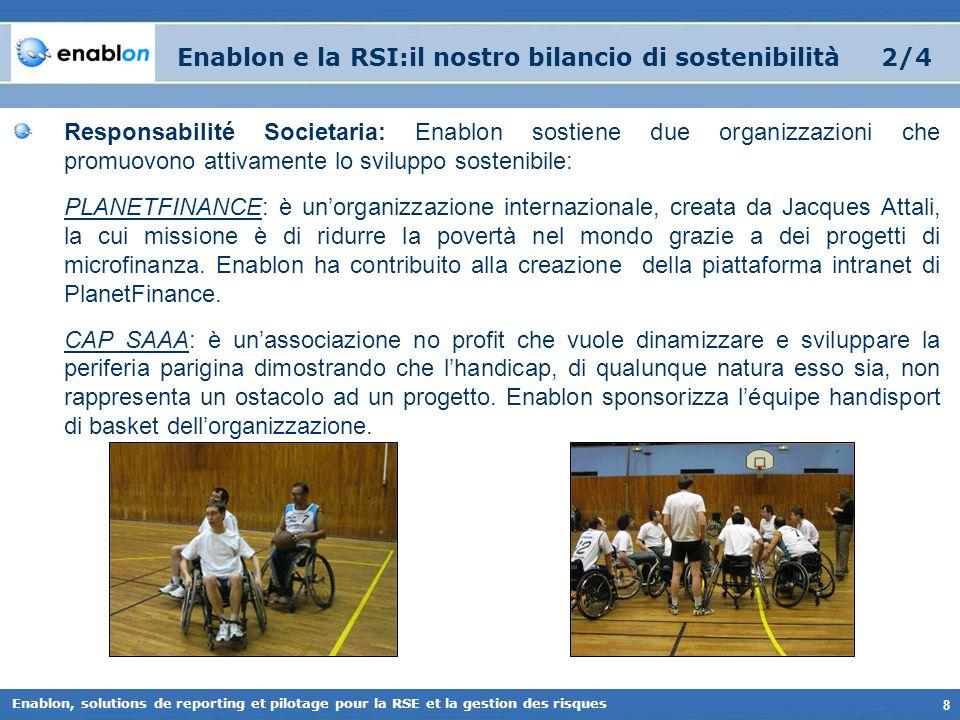 8 Enablon, solutions de reporting et pilotage pour la RSE et la gestion des risques Enablon e la RSI:il nostro bilancio di sostenibilità 2/4 Responsab