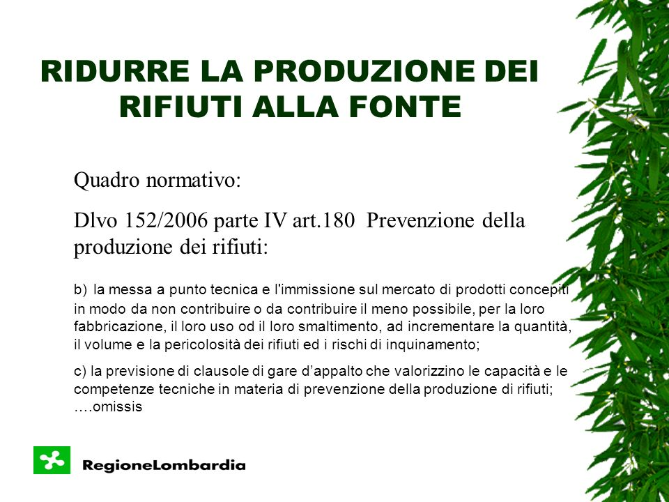 RIDURRE LA PRODUZIONE DEI RIFIUTI ALLA FONTE Quadro normativo: Dlvo 152/2006 parte IV art.180 Prevenzione della produzione dei rifiuti: 1.