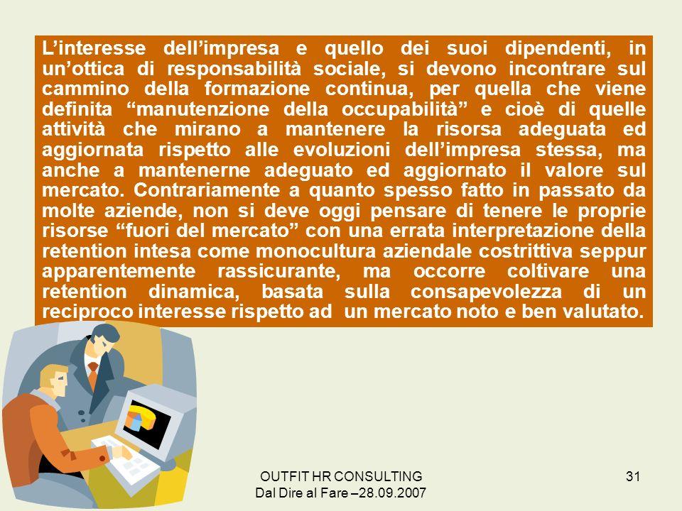 OUTFIT HR CONSULTING Dal Dire al Fare –28.09.2007 31 Linteresse dellimpresa e quello dei suoi dipendenti, in unottica di responsabilità sociale, si de