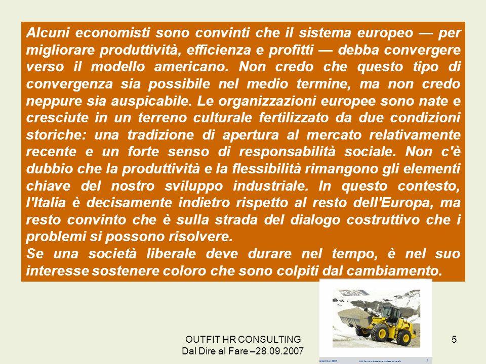 OUTFIT HR CONSULTING Dal Dire al Fare –28.09.2007 5 Alcuni economisti sono convinti che il sistema europeo per migliorare produttività, efficienza e p