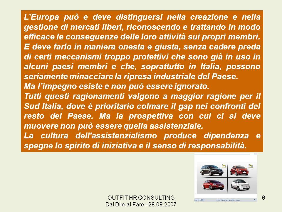 OUTFIT HR CONSULTING Dal Dire al Fare –28.09.2007 6 LEuropa può e deve distinguersi nella creazione e nella gestione di mercati liberi, riconoscendo e