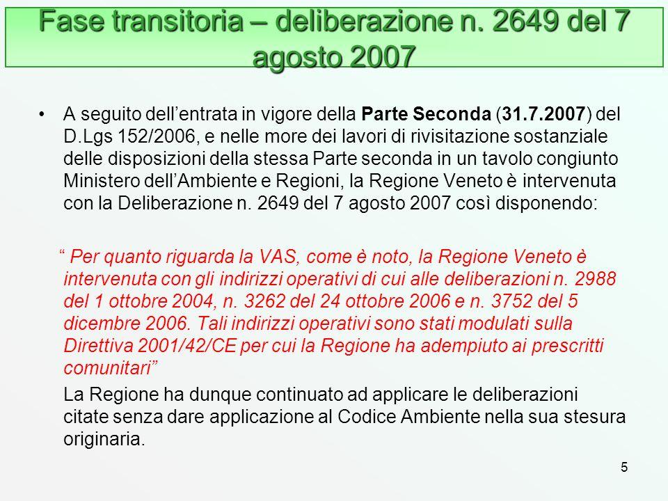 5 Fase transitoria – deliberazione n. 2649 del 7 agosto 2007 A seguito dellentrata in vigore della Parte Seconda (31.7.2007) del D.Lgs 152/2006, e nel