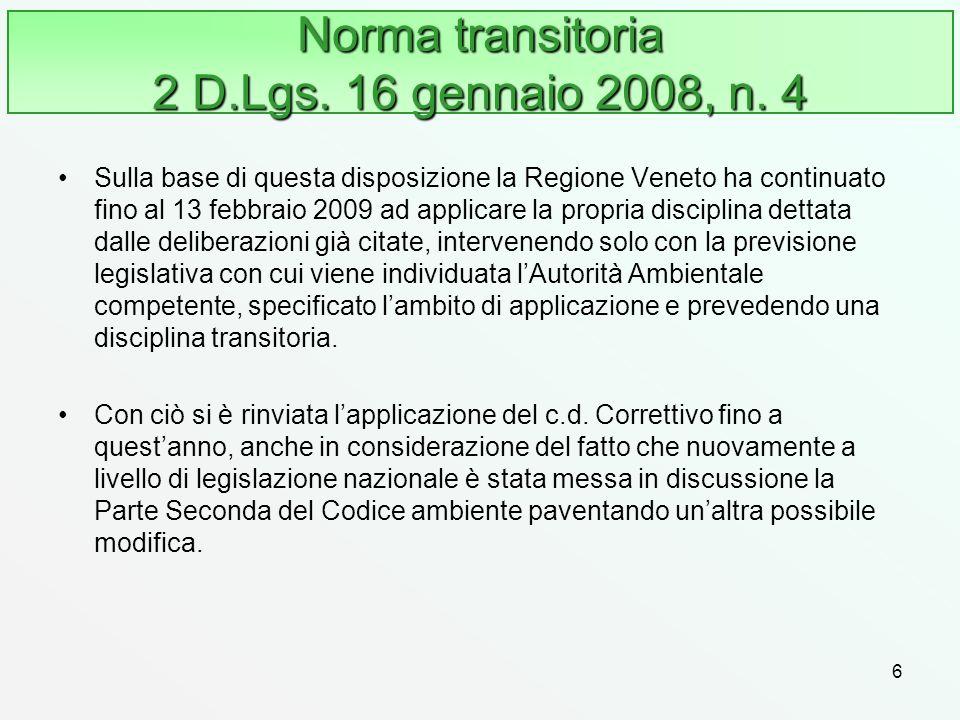 6 Norma transitoria 2 D.Lgs. 16 gennaio 2008, n. 4 Sulla base di questa disposizione la Regione Veneto ha continuato fino al 13 febbraio 2009 ad appli