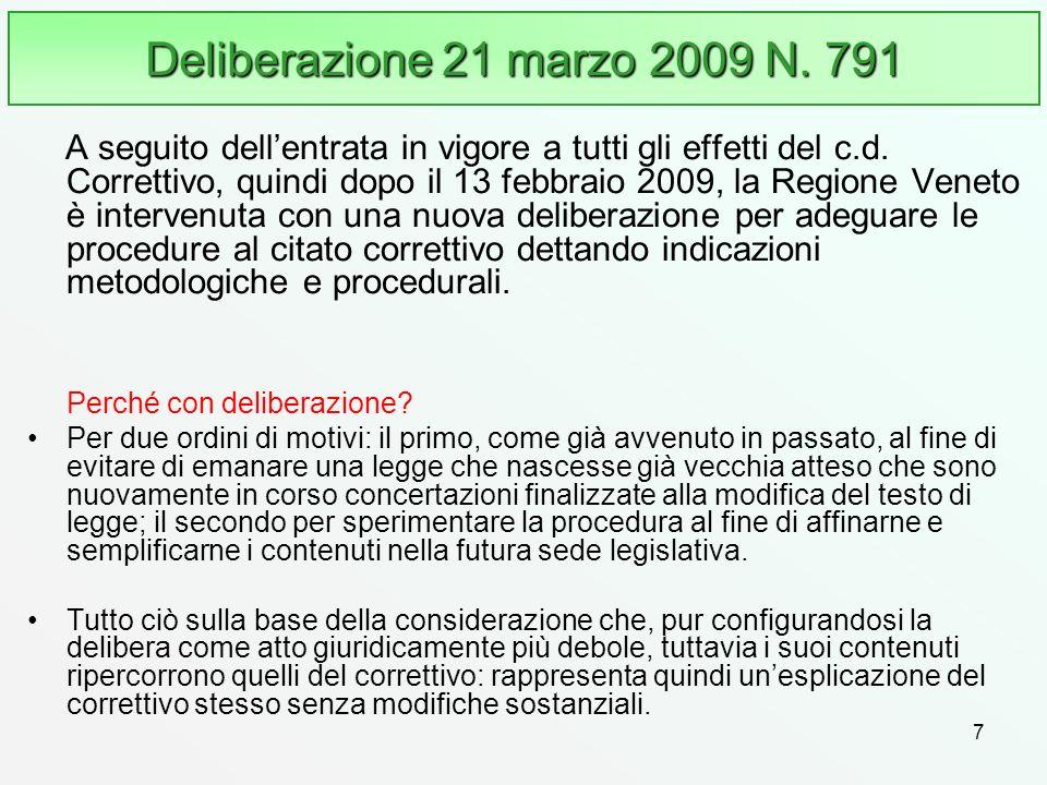 7 Deliberazione 21 marzo 2009 N. 791 A seguito dellentrata in vigore a tutti gli effetti del c.d. Correttivo, quindi dopo il 13 febbraio 2009, la Regi