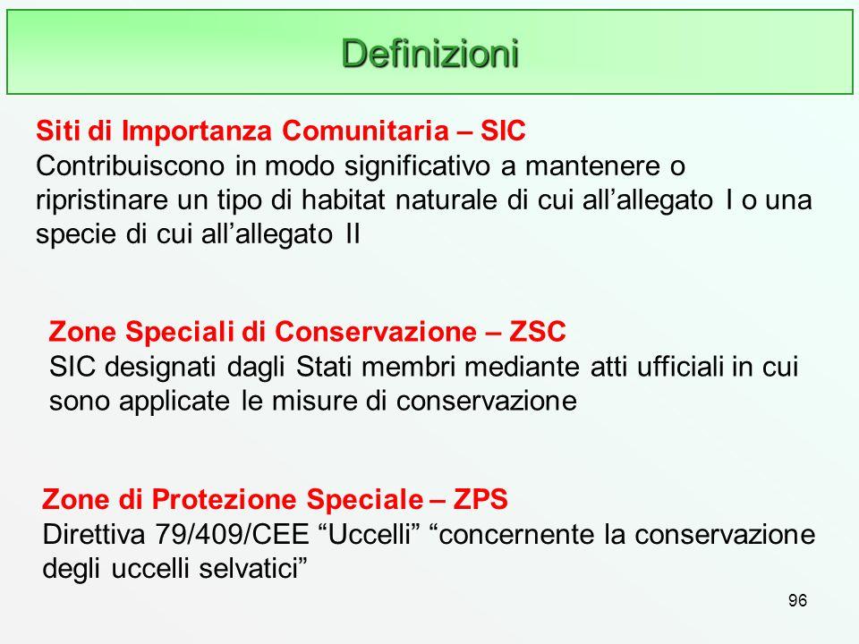 96 Definizioni Siti di Importanza Comunitaria – SIC Contribuiscono in modo significativo a mantenere o ripristinare un tipo di habitat naturale di cui