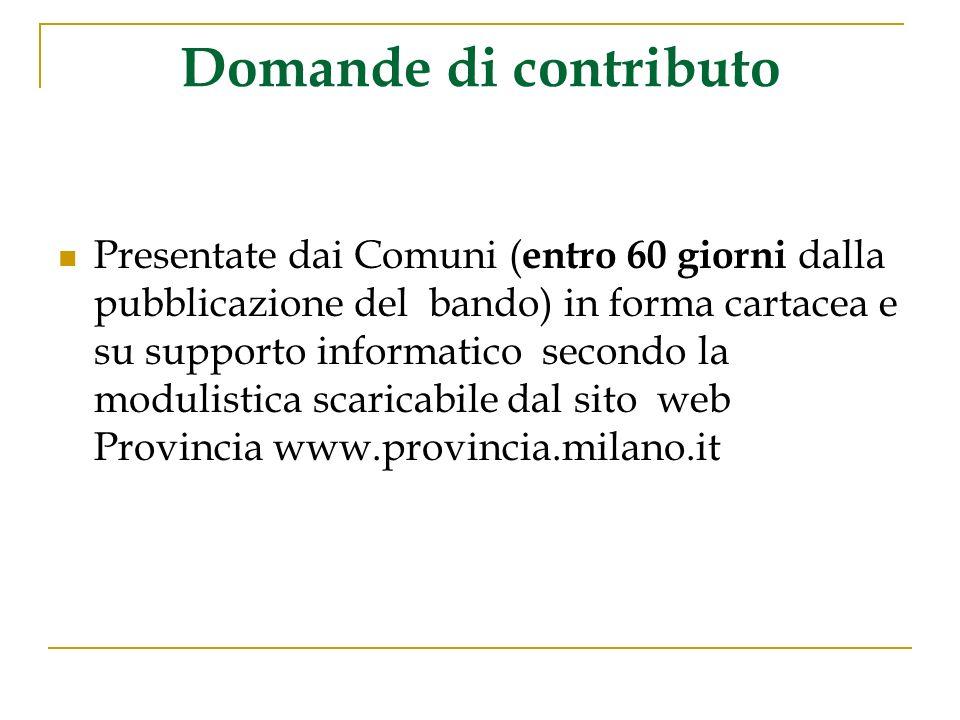Domande di contributo Presentate dai Comuni ( entro 60 giorni dalla pubblicazione del bando) in forma cartacea e su supporto informatico secondo la modulistica scaricabile dal sito web Provincia www.provincia.milano.it