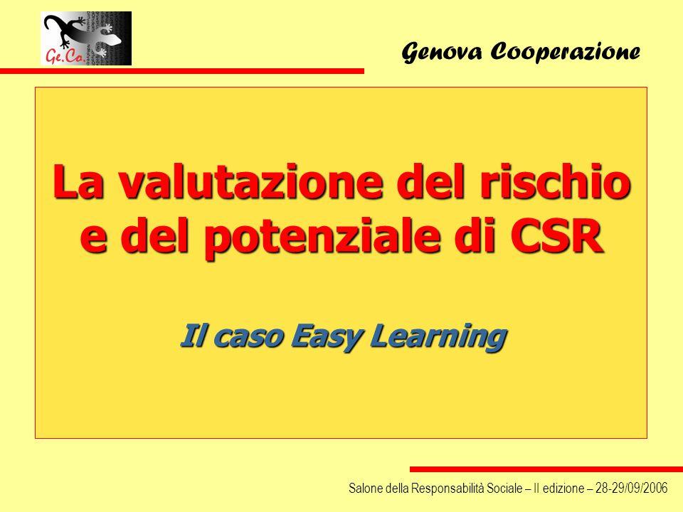 La valutazione del rischio e del potenziale di CSR Il caso Easy Learning Genova Cooperazione Salone della Responsabilità Sociale – II edizione – 28-29