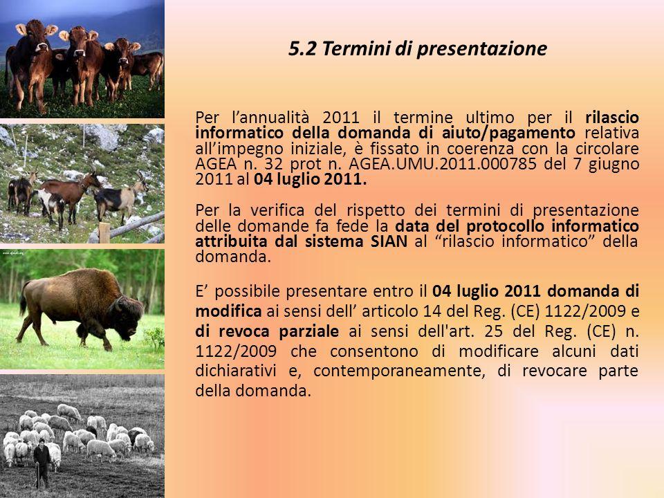 5.2 Termini di presentazione Per lannualità 2011 il termine ultimo per il rilascio informatico della domanda di aiuto/pagamento relativa allimpegno in