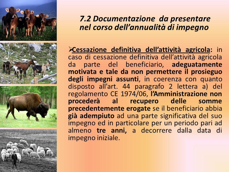 7.2 Documentazione da presentare nel corso dellannualità di impegno Cessazione definitiva dellattività agricola: in caso di cessazione definitiva dell
