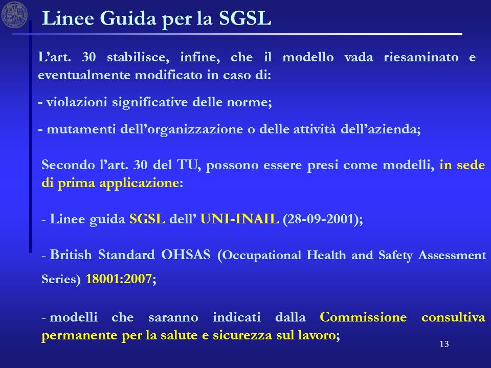 13 Linee Guida per la SGSL Secondo lart. 30 del TU, possono essere presi come modelli, in sede di prima applicazione: - - Linee guida SGSL dell UNI-IN