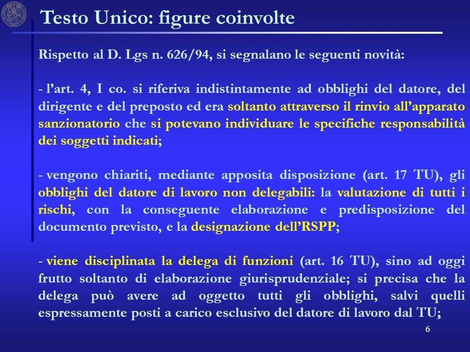 6 Testo Unico: figure coinvolte Rispetto al D. Lgs n. 626/94, si segnalano le seguenti novità: - - lart. 4, I co. si riferiva indistintamente ad obbli