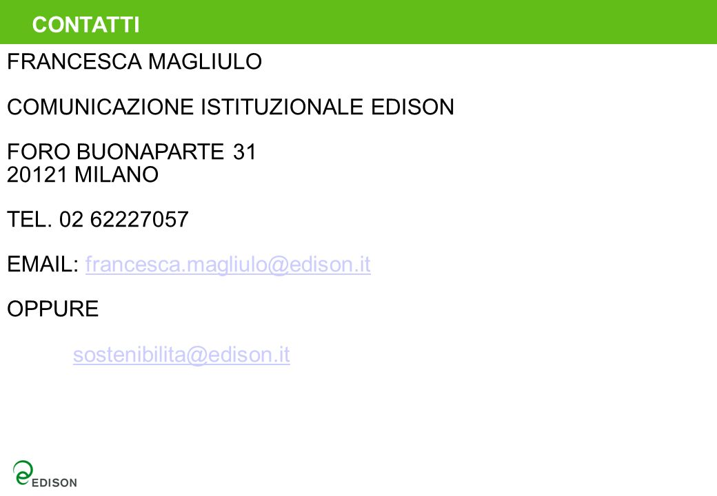 CONTATTI FRANCESCA MAGLIULO COMUNICAZIONE ISTITUZIONALE EDISON FORO BUONAPARTE 31 20121 MILANO TEL. 02 62227057 EMAIL: francesca.magliulo@edison.itfra