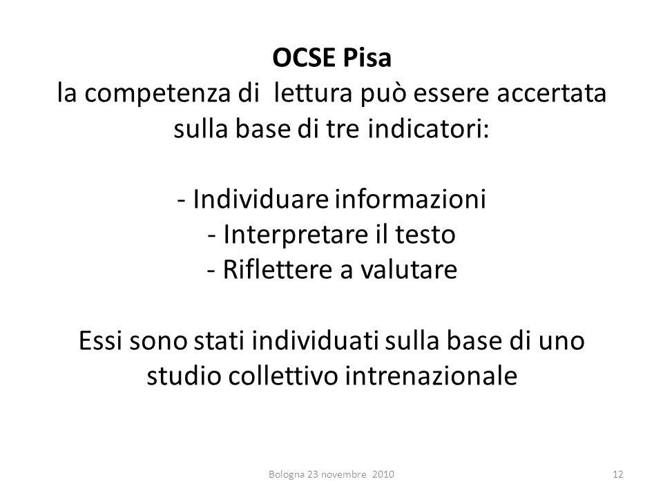 OCSE Pisa la competenza di lettura può essere accertata sulla base di tre indicatori: - Individuare informazioni - Interpretare il testo - Riflettere