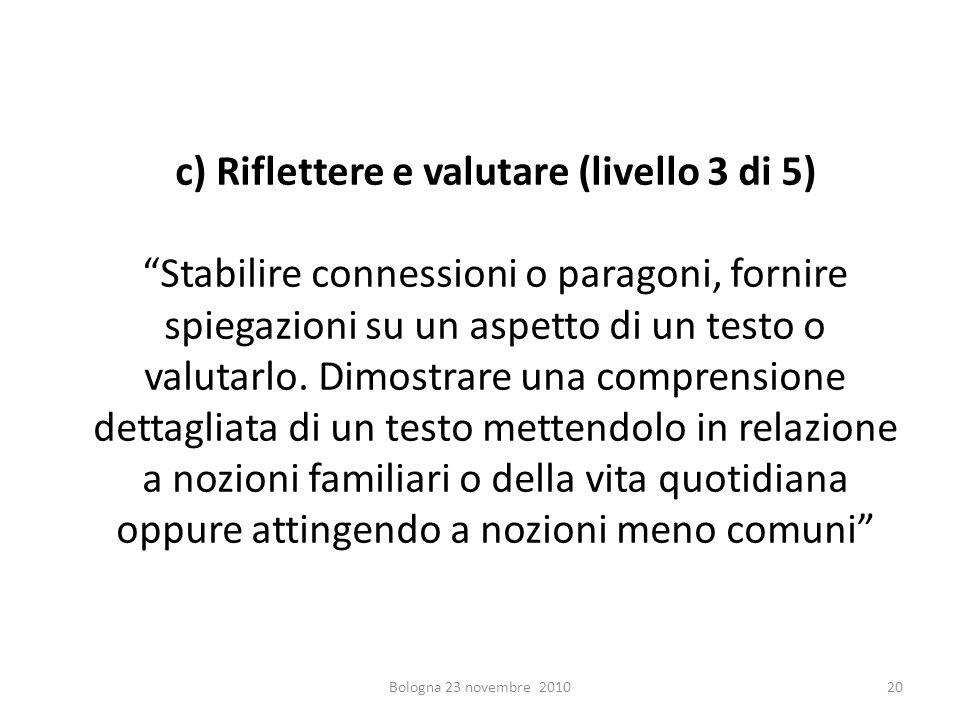 c) Riflettere e valutare (livello 3 di 5) Stabilire connessioni o paragoni, fornire spiegazioni su un aspetto di un testo o valutarlo. Dimostrare una