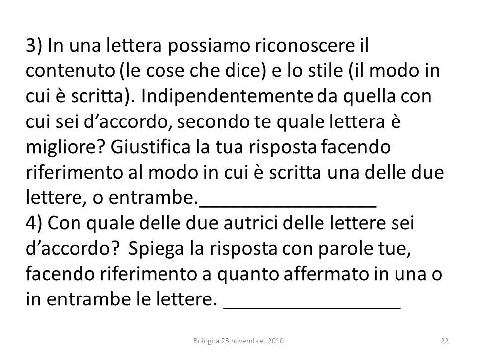 3) In una lettera possiamo riconoscere il contenuto (le cose che dice) e lo stile (il modo in cui è scritta). Indipendentemente da quella con cui sei