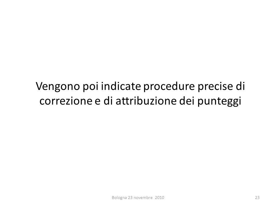Vengono poi indicate procedure precise di correzione e di attribuzione dei punteggi Bologna 23 novembre 201023