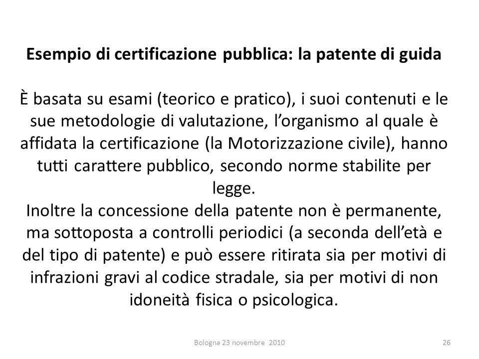 Esempio di certificazione pubblica: la patente di guida È basata su esami (teorico e pratico), i suoi contenuti e le sue metodologie di valutazione, l