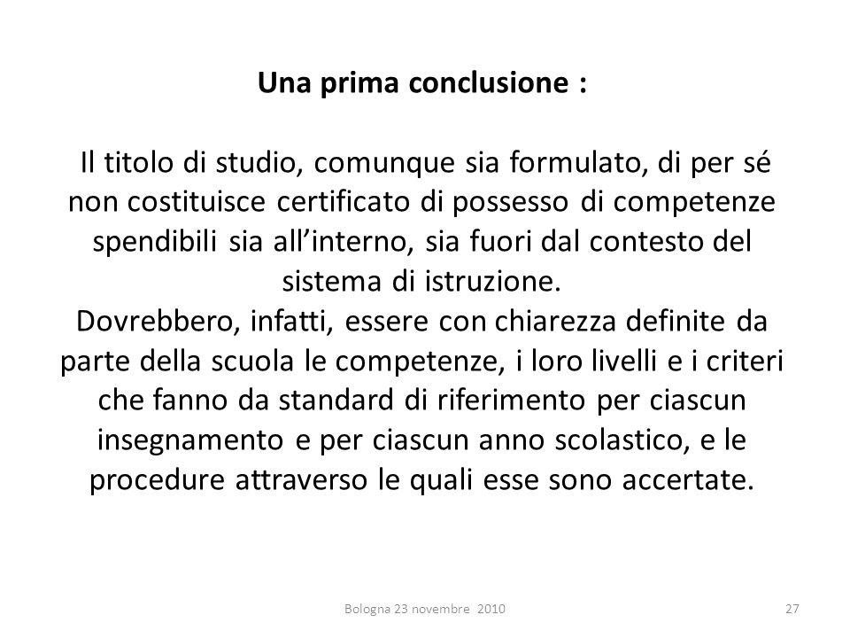 Una prima conclusione : Il titolo di studio, comunque sia formulato, di per sé non costituisce certificato di possesso di competenze spendibili sia al