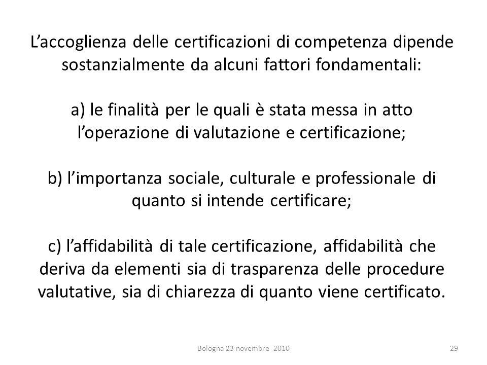 Laccoglienza delle certificazioni di competenza dipende sostanzialmente da alcuni fattori fondamentali: a) le finalità per le quali è stata messa in a