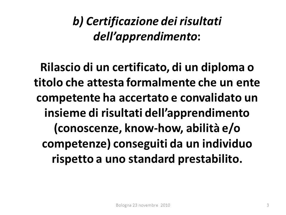 b) Certificazione dei risultati dellapprendimento: Rilascio di un certificato, di un diploma o titolo che attesta formalmente che un ente competente h
