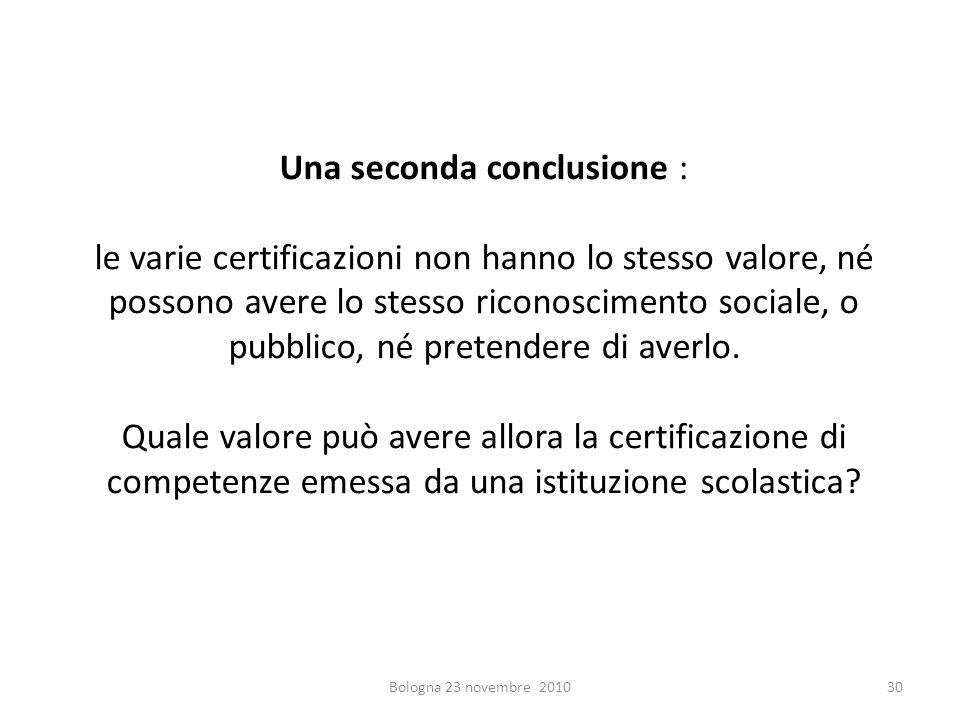 Una seconda conclusione : le varie certificazioni non hanno lo stesso valore, né possono avere lo stesso riconoscimento sociale, o pubblico, né preten