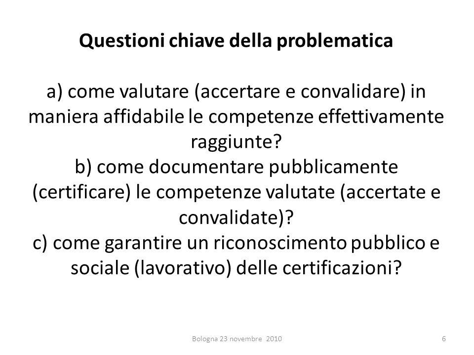 Questioni chiave della problematica a) come valutare (accertare e convalidare) in maniera affidabile le competenze effettivamente raggiunte? b) come d