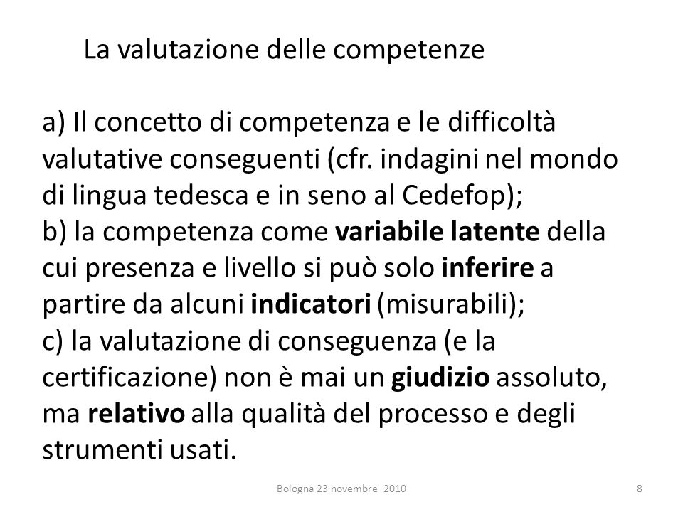 La valutazione delle competenze a) Il concetto di competenza e le difficoltà valutative conseguenti (cfr. indagini nel mondo di lingua tedesca e in se