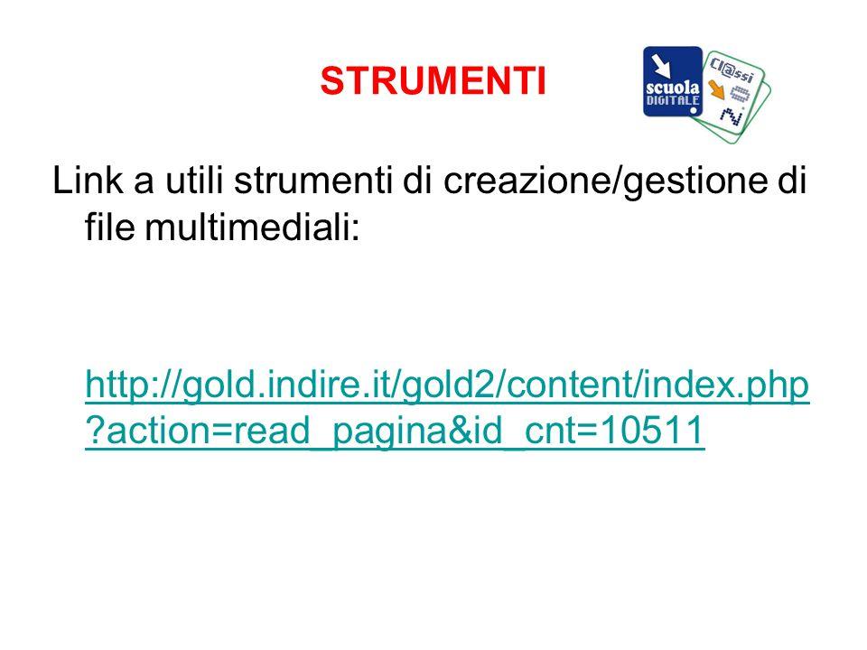 STRUMENTI Link a utili strumenti di creazione/gestione di file multimediali: http://gold.indire.it/gold2/content/index.php ?action=read_pagina&id_cnt=